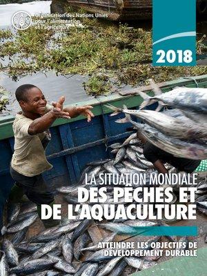 cover image of La situation mondiale des pêches et de l'aquaculture 2018