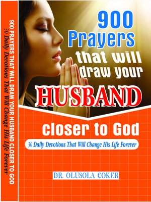 cover image of 900 Prayers That Will Draw Your Husband Closer to God. 30 Daily Devotions That Will Change His Life Forever