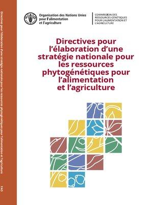 cover image of Directives pour l'élaboration d'une stratégie nationale pour les ressources phytogénétiques pour l'alimentation et l'agriculture
