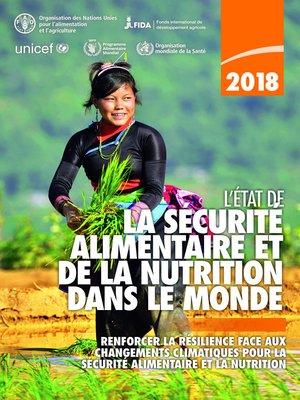 cover image of L'État de la sécurité alimentaire et de la nutrition dans le monde 2018