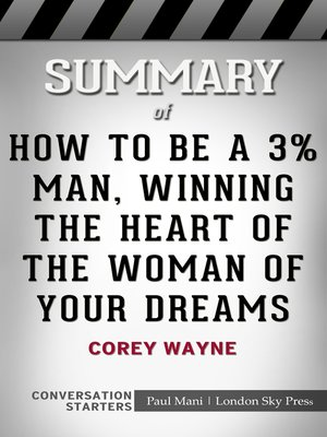 cover image of Summary of How to Be a 3% Man, Winning the Heart of the Woman of Your Dreams by Corey Wayne / Conversation Starters