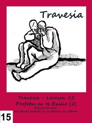 cover image of Travesia- Lección 15 Profetas en el exilio (2)