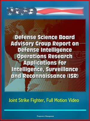 cover image of Defense Science Board Advisory Group Report on Defense Intelligence Operations Research Applications for Intelligence, Surveillance and Reconnaissance (ISR)--Joint Strike Fighter, Full Motion Video