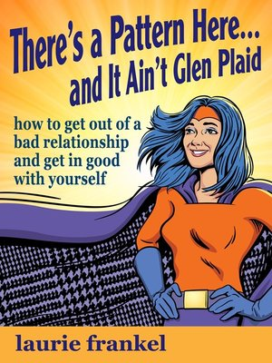 cover image of There's a Pattern Here & It Ain't Glen Plaid (How to Get Out of a Bad Relationship and Get in Good with Yourself)