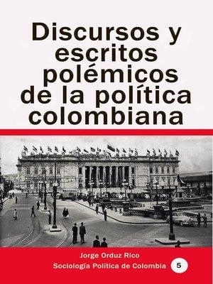 cover image of Discursos y escritos polémicos de la política colombiana