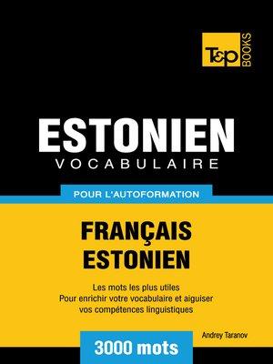 cover image of Vocabulaire Français-Estonien pour l'autoformation--3000 mots