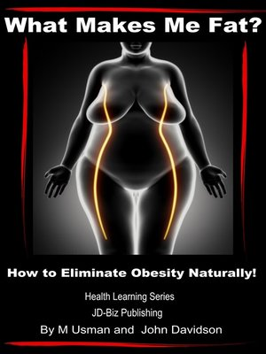 cover image of What Makes Me Fat? How to Eliminate Obesity Naturally!