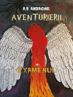 cover image of Aventurierii * Examenul