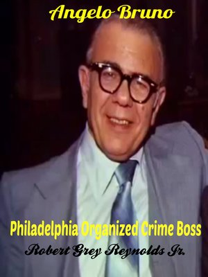 cover image of Angelo Bruno Philadelphia Organized Crime Boss
