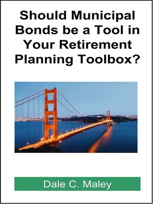 cover image of Should Municipal Bonds be a Tool in Your Retirement Planning Toolbox?