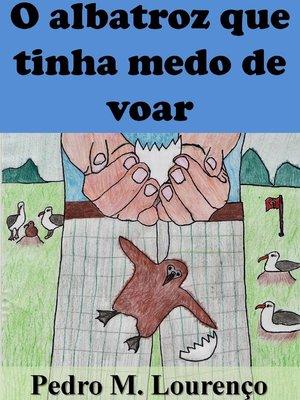 cover image of O Albatroz Que Tinha Medo de Voar