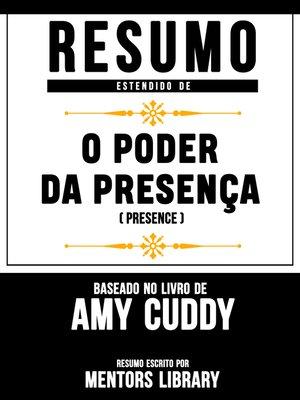 """cover image of Resumo Estendido De """"O Poder Da Presença"""" (Presence)--Baseado No Livro De Amy Cuddy"""