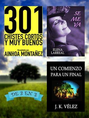 cover image of 301 Chistes Cortos y Muy Buenos + Se me va + Un Comienzo para un Final. De 3 en 3