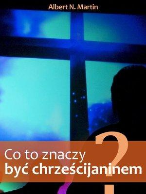 cover image of Co to znaczy być chrześcijaninem?