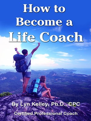 How to Become a Life Coach by Lyn Kelley · OverDrive ...