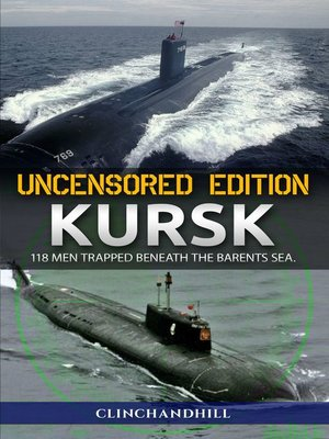 cover image of Kursk, Uncensored Edition, 118 Men Trapped Beneath the Barents Sea