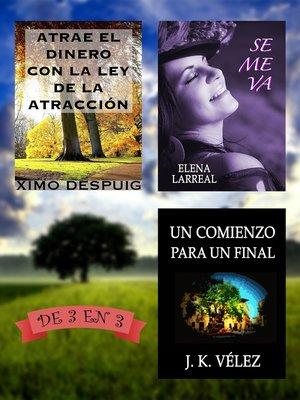cover image of Atrae el dinero con la ley de la atracción + Se me va + Un Comienzo para un Final. De 3 en 3