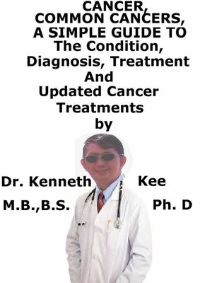 cover image of Cancer, Common Cancers, a Simple Guide to the Conditions, Diagnosis, Treatment and Updated Cancer Treatments