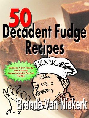 cover image of 50 Decadent Fudge Recipes