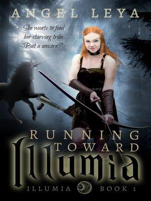 cover image of Running Toward Illumia (Illumia #1)