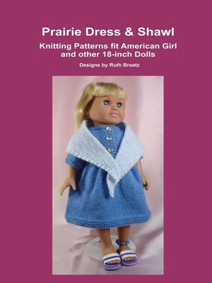 cover image of Prairie Dress & Shawl, Knitting Patterns fit American Girl and other 18-Inch Dolls