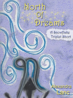 cover image of North of Dreams (Tales of North #3--A Snowflake Triplet Short)