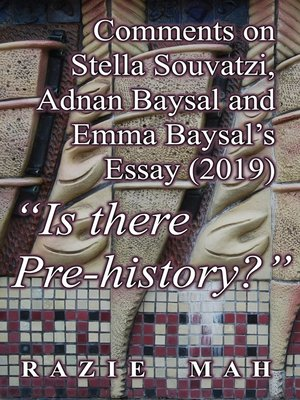 """cover image of Comments on Stella Souvatzi, Adnan Baysal and Emma Baysal's Essay (2019) """"Is there Pre-history"""""""