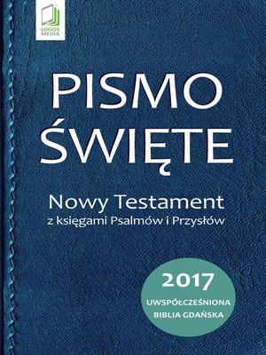 cover image of Pismo Święte. Nowy Testament z księgami Psalmów i Przysłów