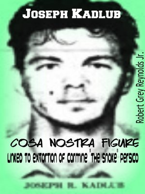 "cover image of Joseph Kadlub Cosa Nostra Figure Linked to Extortion of Carmine ""the Snake"" Persico"
