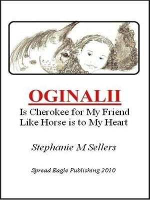 cover image of OGINALII, is Cherokee for My Friend Like Horse is to My Heart