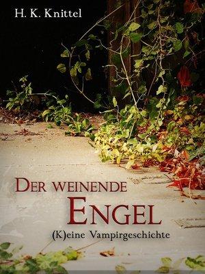 cover image of Der weinende Engel. (K)eine Vampirgeschichte.