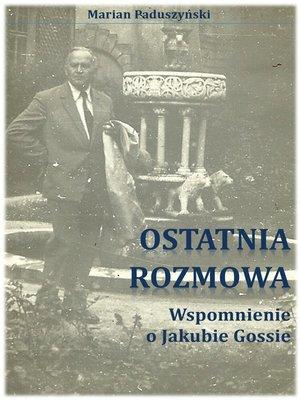 cover image of OSTATNIA ROZMOWA wspomnienie o Jakubie Gossie