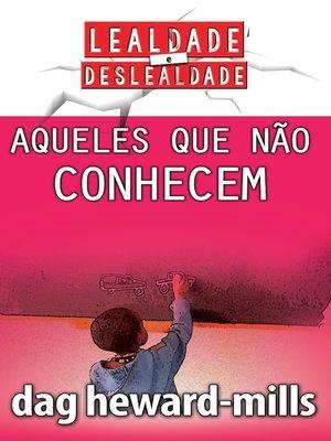 cover image of Aqueles Que Não Conhecem