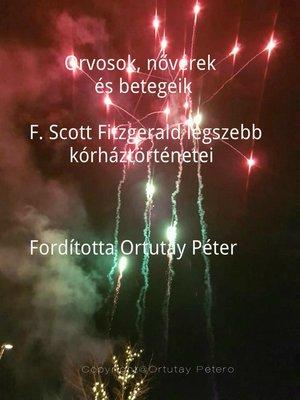 cover image of Orvosok, nővérek és betegeik F. Scott Fitzgerald legszebb kórháztörténetei Fordította Ortutay Péter