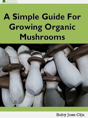 cover image of A Simple Guide for Growing Organic Mushrooms