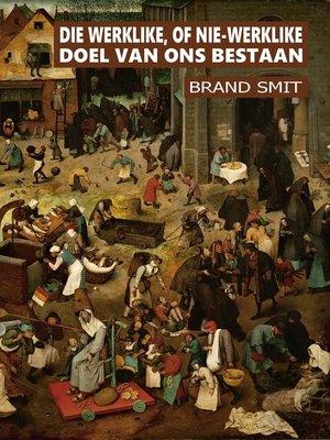 cover image of Die Werklike, of Nie-Werklike Doel Van Ons Bestaan