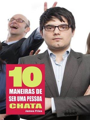 cover image of 10 Maneiras de ser uma pessoa chata