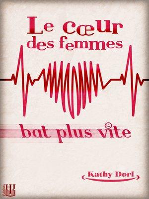 cover image of Le cœur des femmes bat plus vite