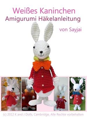cover image of Weißes Kaninchen Amigurumi Häkelanleitung