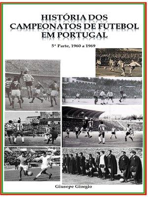 cover image of História dos Campeonatos de Futebol em Portugal, 1960 a 1969