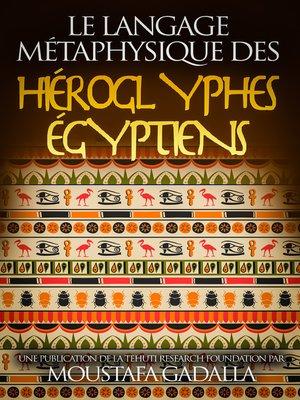 cover image of Le Langage Métaphysique des Hiéroglyphes Égyptiens