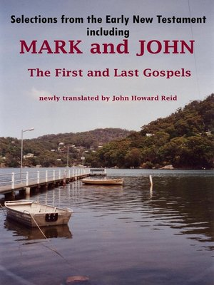cover image of Selections from the Early New Testament including MARK and JOHN, the First and Last Gospels