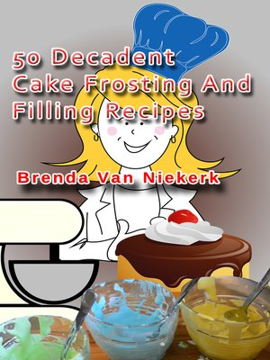 cover image of 50 Decadent Cake Frosting and Filling Recipes
