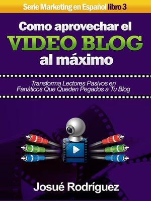 cover image of Cómo Aprovechar el Video Blog Al Máximo