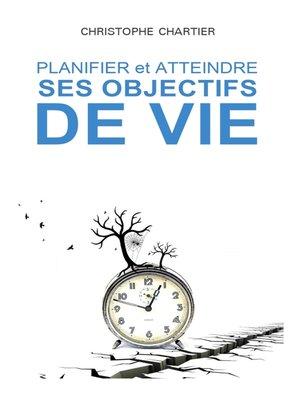 cover image of Planifier et atteindre ses objectifs de vie
