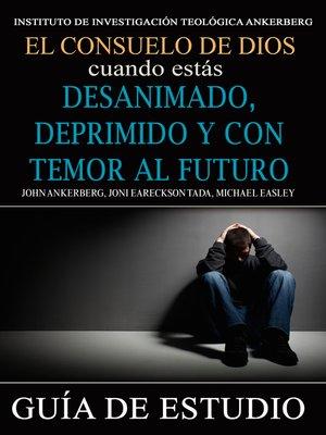 cover image of El Consuelo de Dios Cuando Estás Desanimado, Deprimido y con Temor al Futuro