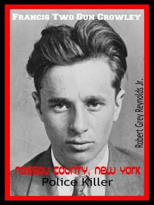 """cover image of Francis """"Two Gun"""" Crowley Nassau County, New York Police Killer"""