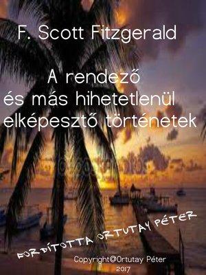 cover image of F. Scott Fitzgerald a rendező és más hihetetlenül elképesztő történetek Fordította Ortutay Péter