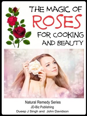cover image of The Magic of Roses For Cooking and Beauty