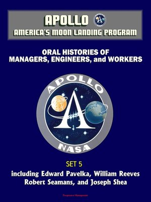 cover image of Apollo and America's Moon Landing Program--Oral Histories of Managers, Engineers, and Workers (Set 5)--including Edward Pavelka, William Reeves, Robert Seamans, and Joseph Shea